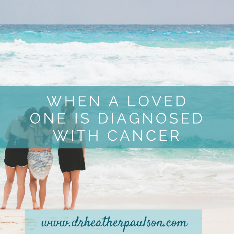 When a Loved one is Diagnosed with Cancer