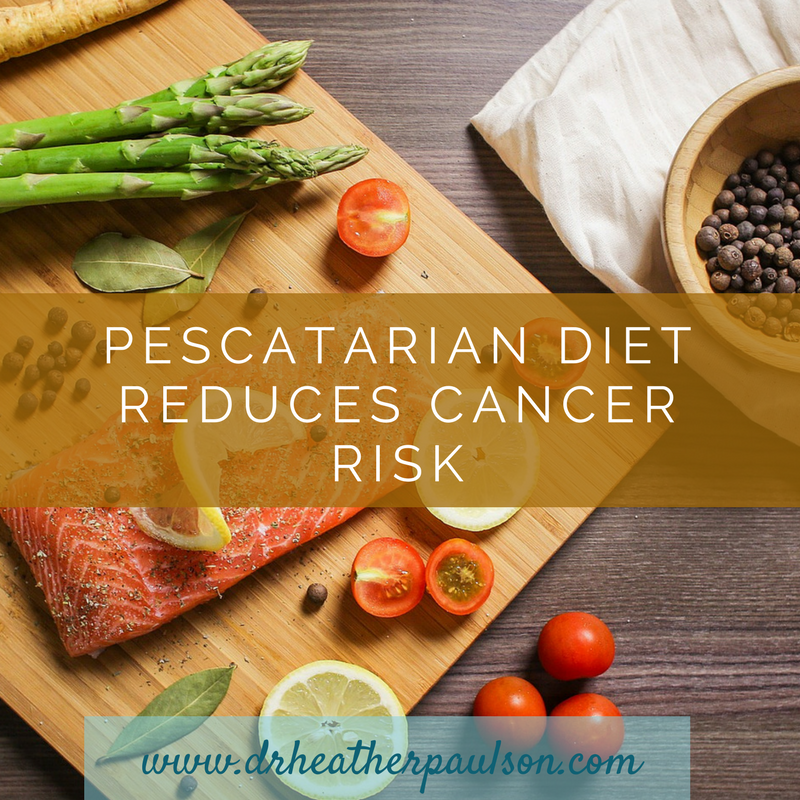 Pescatarian Diet Reduces Cancer Risk