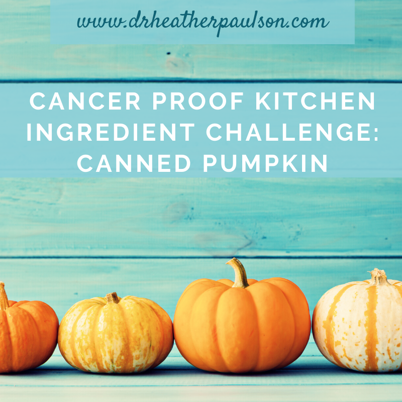 Cancer Proof Kitchen Challenge: Canned Pumpkin